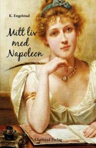 Mitt liv med Napoleon (ebok) av Karin Engelst