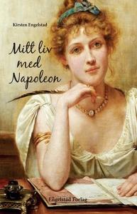 Mitt liv med Napoleon (ebok) av Kirsten Engel
