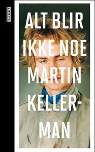 Alt blir ikke noe (ebok) av Martin Kellerman