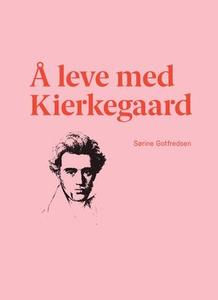 Å leve med Kierkegaard (ebok) av Sørine Gotfr