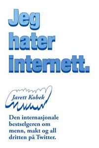 Jeg hater internett (ebok) av Jarett Kobek