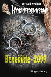 Benedikte - 2099 (ebok) av Tor Egil Kvalnes