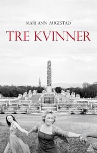 Tre kvinner (ebok) av Mari Ann Augestad