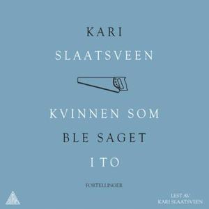 Kvinnen som ble saget i to (lydbok) av Kari S