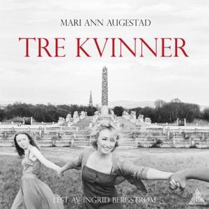 Tre kvinner (lydbok) av Mari Ann Augestad