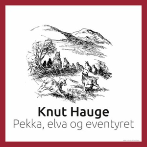 Pekka, elva og eventyret (lydbok) av Knut Hau