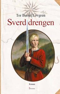 Sverddrengen (ebok) av Tor Bertel Løvgren