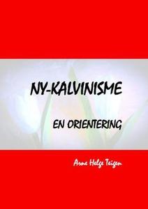 Ny-kalvinisme (ebok) av Arne Helge Teigen