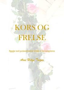 Kors og frelse (ebok) av Arne Helge Teigen