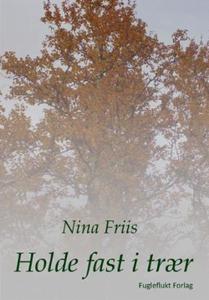 Holde fast i trær (ebok) av Nina Friis
