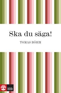 Ska du säga! (e-bok) av Tomas Böhm