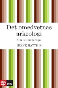 Det omedvetnas arkeologi (e-bok) av Iréne Matth