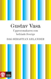 Gustav Vasa (e-bok) av Dag Sebastian Ahlander
