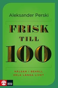 Frisk till 100 (e-bok) av Aleksander Perski