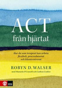 ACT från hjärtat (e-bok) av Robyn D. Walser