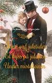 Frieri ved juletider ; Et kyss på julaften ; Under mistelteinen