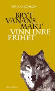 Bryt vanans makt (e-bok) av Pema Chödrön