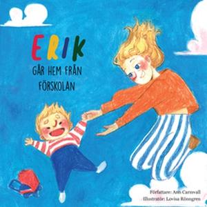 Erik går hem från förskolan (e-bok) av Ann Carm
