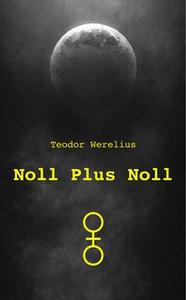 Noll Plus Noll (e-bok) av Teodor Werelius