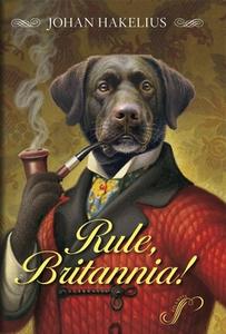 Rule, Britannia! (e-bok) av Johan Hakelius
