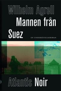 Mannen från Suez (e-bok) av Wilhelm Agrell