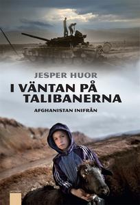 I väntan på talibanerna (e-bok) av Jesper Huor
