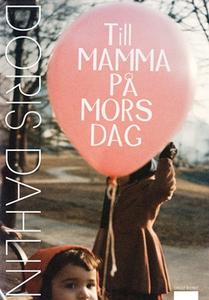 Till mamma på mors dag (e-bok) av Doris Dahlin