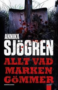 Allt vad marken gömmer (e-bok) av Annika Sjögre