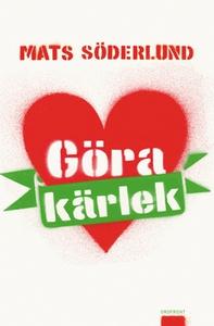 Göra kärlek (e-bok) av Mats Söderlund