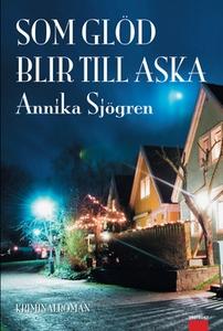 Som glöd blir till aska (e-bok) av Annika Sjögr