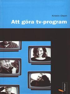 Att göra TV-program (e-bok) av Kristin Olson