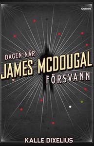Dagen när James McDougal försvann (e-bok) av Ka