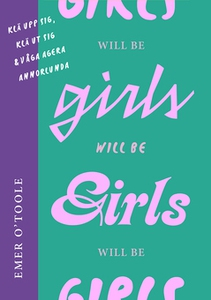 Girls will be girls (e-bok) av Emer O'Toole