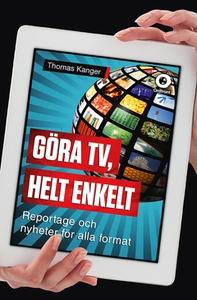 Göra TV, helt enkelt (e-bok) av Thomas Kanger