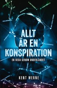 Allt är en konspiration (e-bok) av Kent Werne