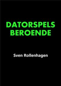Datorspelsberoende (e-bok) av Sven Rollenhagen