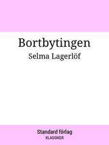 Bortbytingen (e-bok) av Selma Lagerlöf