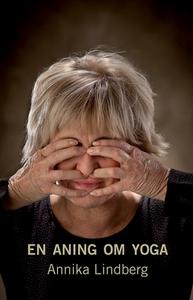 En aning om yoga (e-bok) av  Annika Lindberg, A