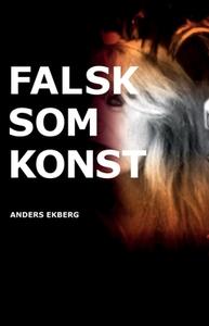 Falsk som konst (e-bok) av Anders Ekberg
