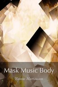 Mask Music Body (e-bok) av Yvonne Martinsson