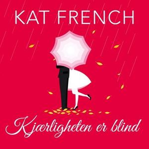 Kjærligheten er blind (lydbok) av Kat French