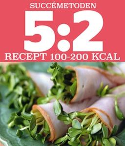 5:2 Succémetoden Recept 100-200 kcal (e-bok) av