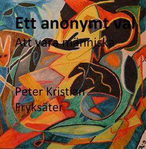 Ett anonymt val (e-bok) av Peter Kristian Fryks