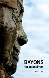Bayons tusen ansikten (e-bok) av Kicki Lind