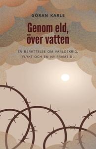 Genom eld, över vatten (e-bok) av Göran Karle