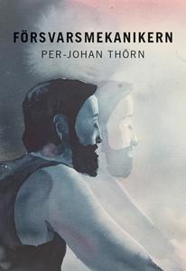 Försvarsmekanikern (e-bok) av Per-Johan Thörn
