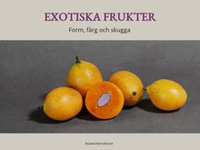 Exotiska frukter (e-bok) av Roland Berndtsson