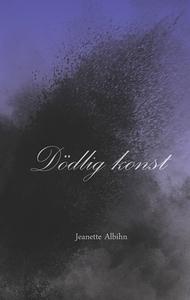 Dödlig Konst (e-bok) av Jeanette Albihn