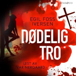 Dødelig tro (lydbok) av Egil Foss Iversen