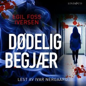 Dødelig begjær (lydbok) av Egil Foss Iversen